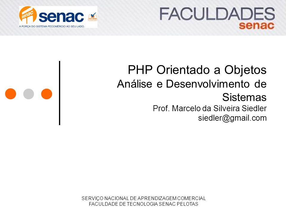 PHP Orientado a Objetos Análise e Desenvolvimento de Sistemas Prof. Marcelo da Silveira Siedler siedler@gmail.com SERVIÇO NACIONAL DE APRENDIZAGEM COM