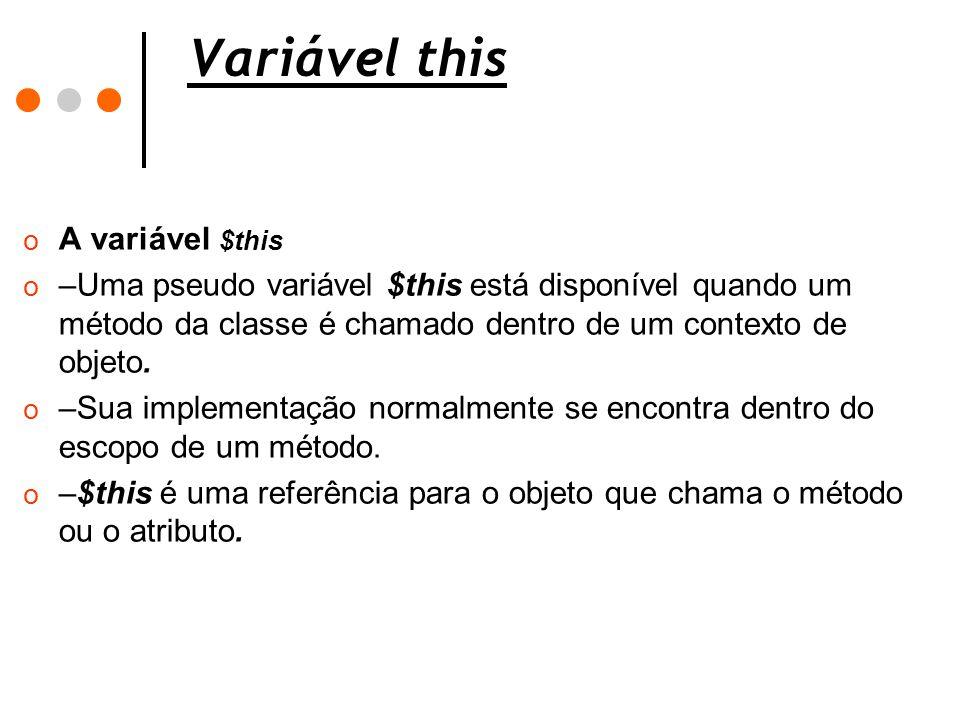 Variável this o A variável $this o –Uma pseudo variável $this está disponível quando um método da classe é chamado dentro de um contexto de objeto. o