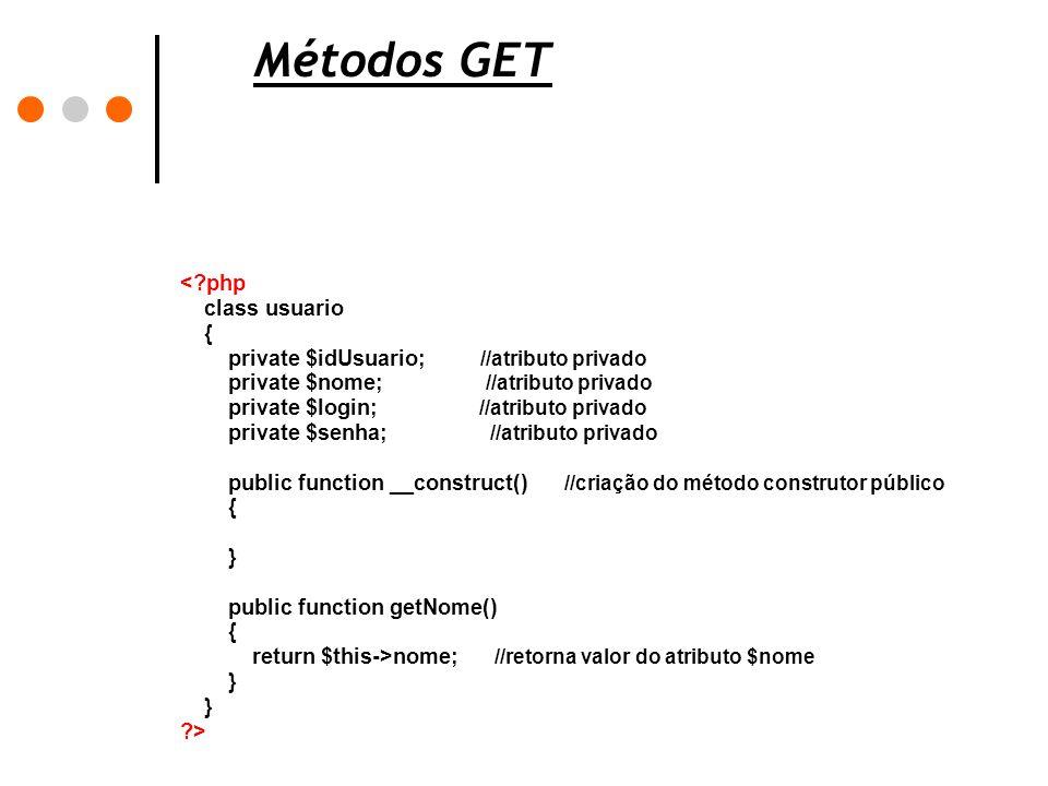Métodos GET <?php class usuario { private $idUsuario; //atributo privado private $nome; //atributo privado private $login; //atributo privado private