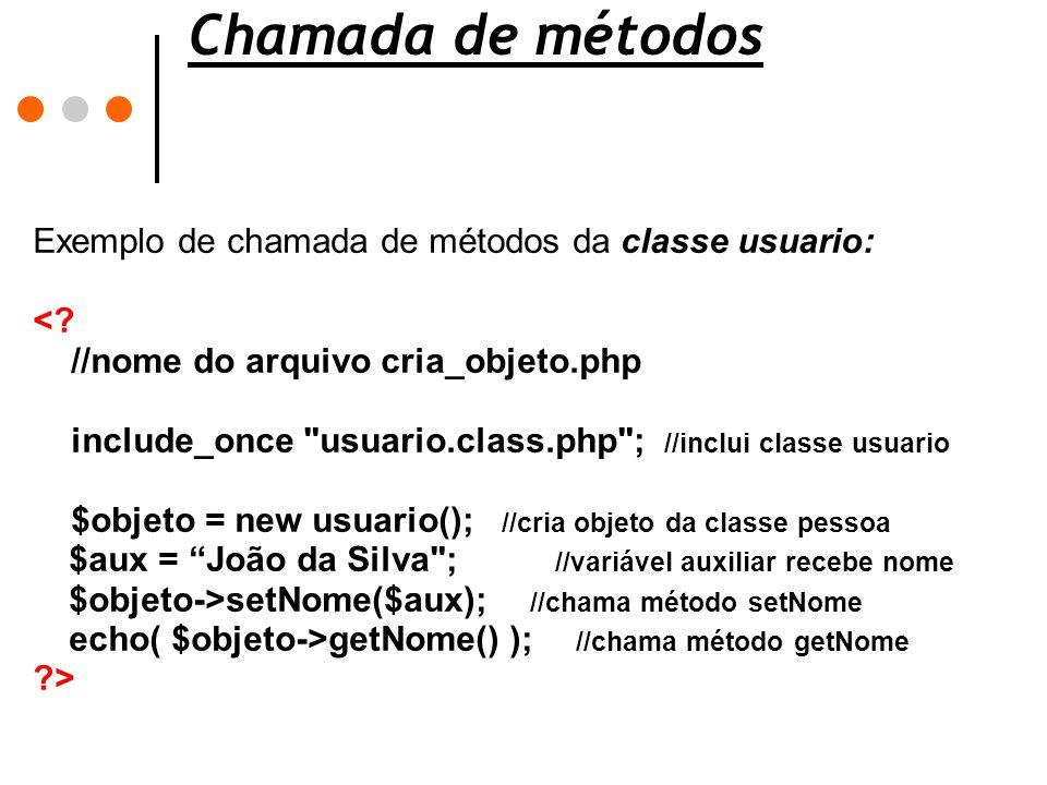 Chamada de métodos Exemplo de chamada de métodos da classe usuario: <? //nome do arquivo cria_objeto.php include_once