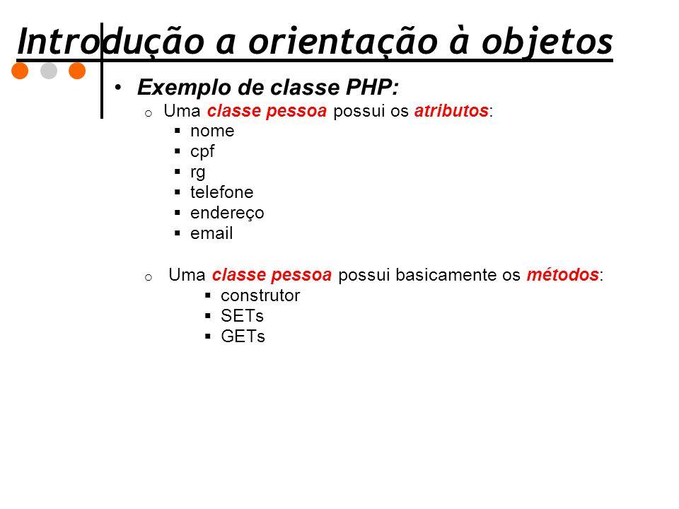 Introdução a orientação à objetos Exemplo de classe PHP: o Uma classe pessoa possui os atributos:  nome  cpf  rg  telefone  endereço  email o Um