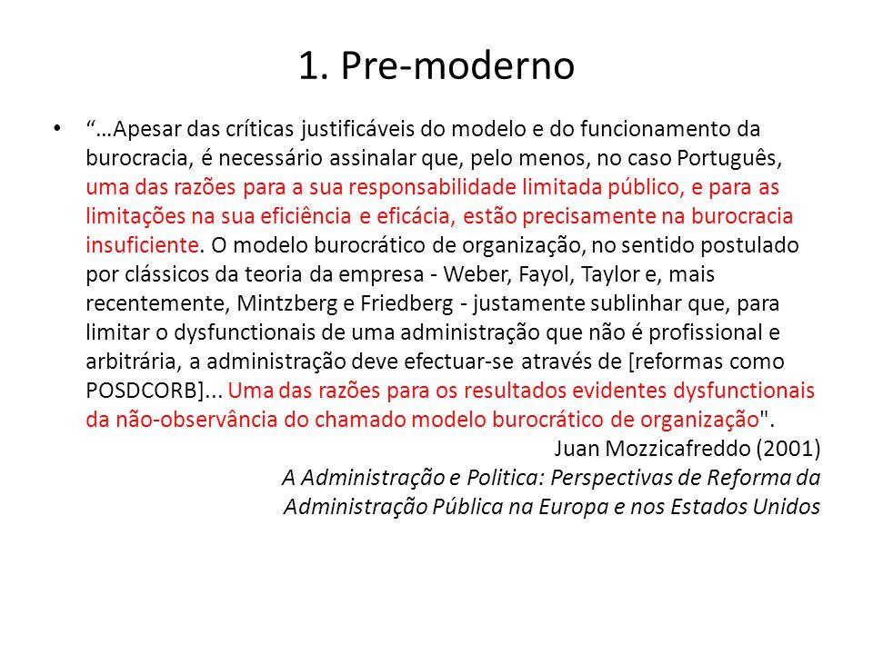 """1. Pre-moderno """"…Apesar das críticas justificáveis do modelo e do funcionamento da burocracia, é necessário assinalar que, pelo menos, no caso Portugu"""