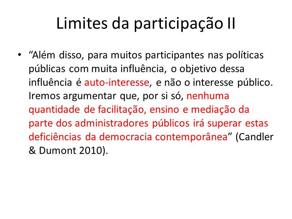 Limites da participação II Além disso, para muitos participantes nas políticas públicas com muita influência, o objetivo dessa influência é auto-interesse, e não o interesse público.