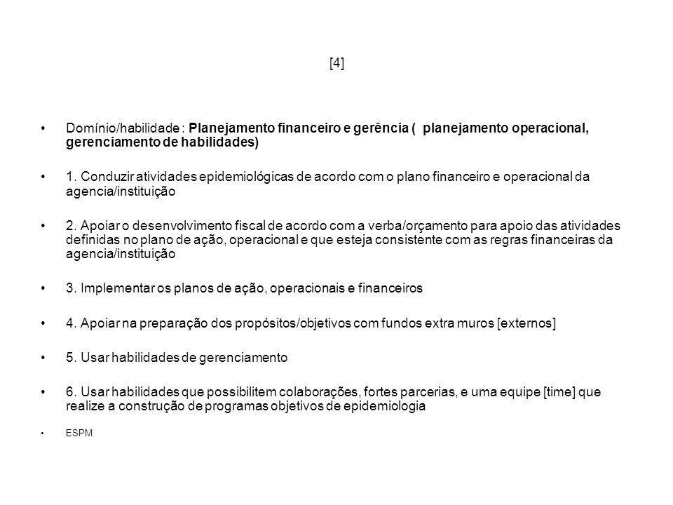 [4] Domínio/habilidade : Planejamento financeiro e gerência ( planejamento operacional, gerenciamento de habilidades) 1. Conduzir atividades epidemiol