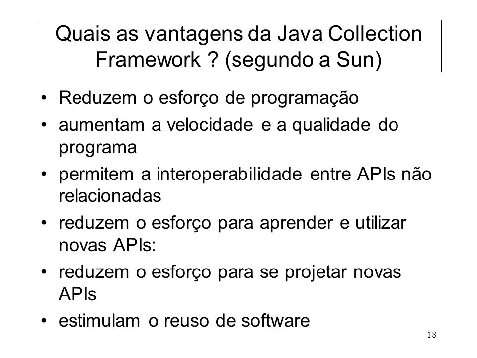 18 Quais as vantagens da Java Collection Framework .
