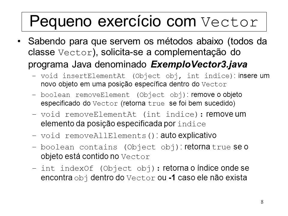 8 Pequeno exercício com Vector Sabendo para que servem os métodos abaixo (todos da classe Vector ), solicita-se a complementação do programa Java deno