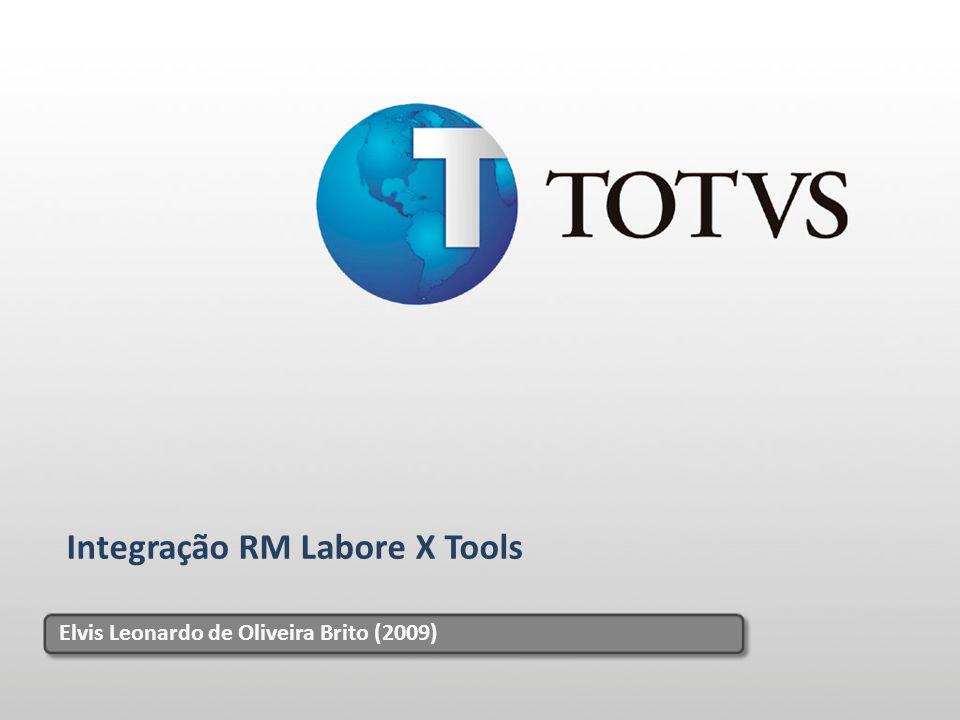 1 Integração RM Labore X Tools Elvis Leonardo de Oliveira Brito (2009)