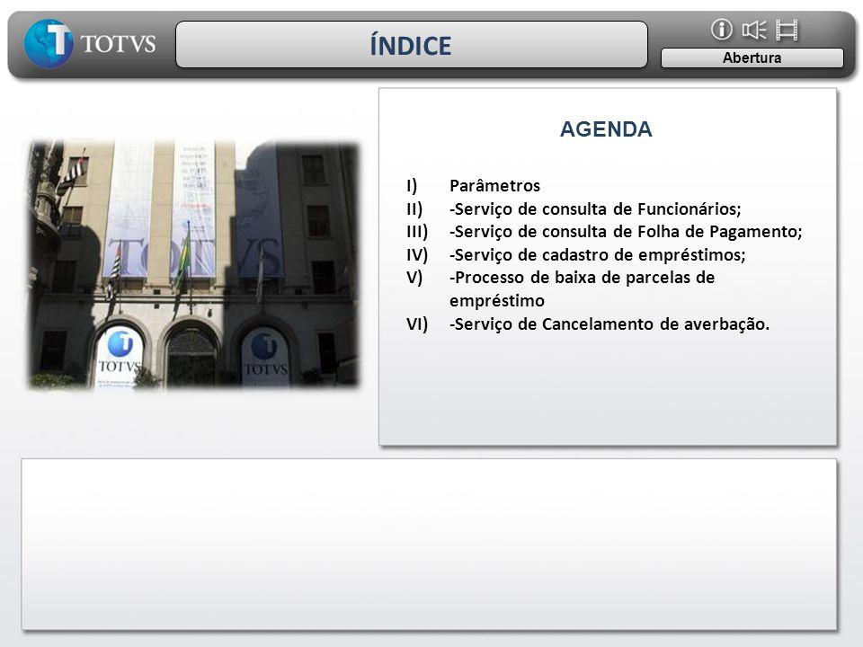 2 AGENDA Abertura ÍNDICE I)Parâmetros II)-Serviço de consulta de Funcionários; III)-Serviço de consulta de Folha de Pagamento; IV)-Serviço de cadastro