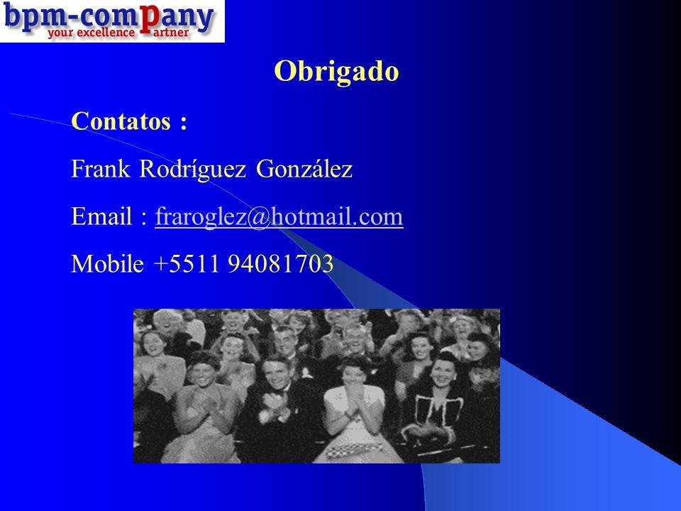 Obrigado Contatos : Frank Rodríguez González Email : fraroglez@hotmail.comfraroglez@hotmail.com Mobile +5511 94081703