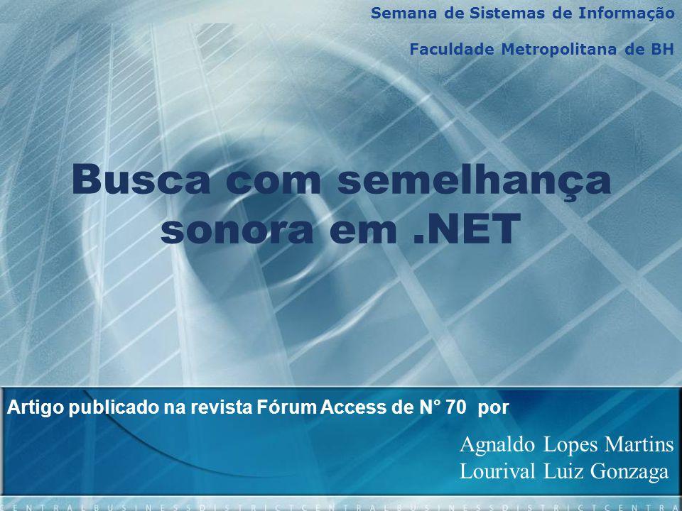 Busca com semelhança sonora em.NET Artigo publicado na revista Fórum Access de N° 70 por Agnaldo Lopes Martins Lourival Luiz Gonzaga Semana de Sistema