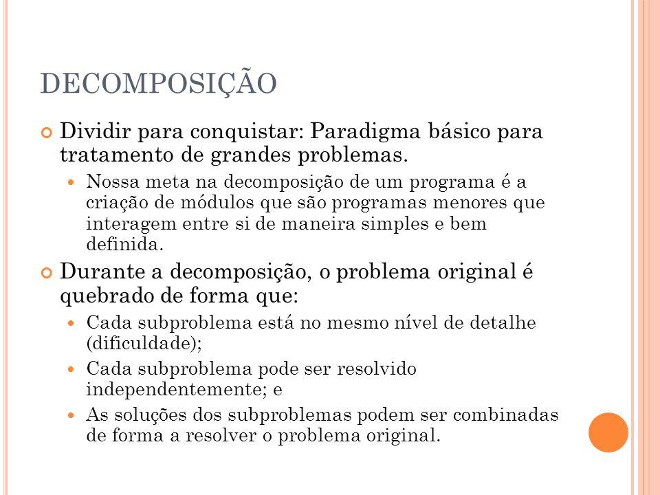DECOMPOSIÇÃO Dividir para conquistar: Paradigma básico para tratamento de grandes problemas.