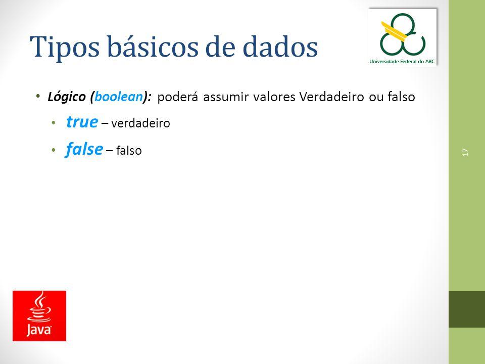 17 Tipos básicos de dados Lógico (boolean): poderá assumir valores Verdadeiro ou falso true – verdadeiro false – falso