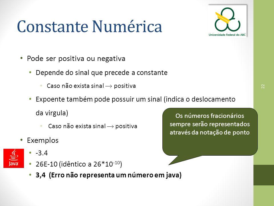 22 Constante Numérica Pode ser positiva ou negativa Depende do sinal que precede a constante Caso não exista sinal  positiva Expoente também pode pos