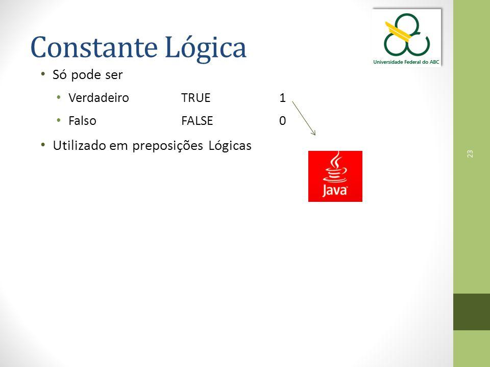 23 Constante Lógica Só pode ser Verdadeiro TRUE1 Falso FALSE0 Utilizado em preposições Lógicas