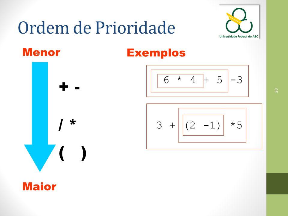 30 Maior Menor + - / * ( ) Exemplos 6 * 4 + 5 -3 3 + (2 -1) *5 Ordem de Prioridade