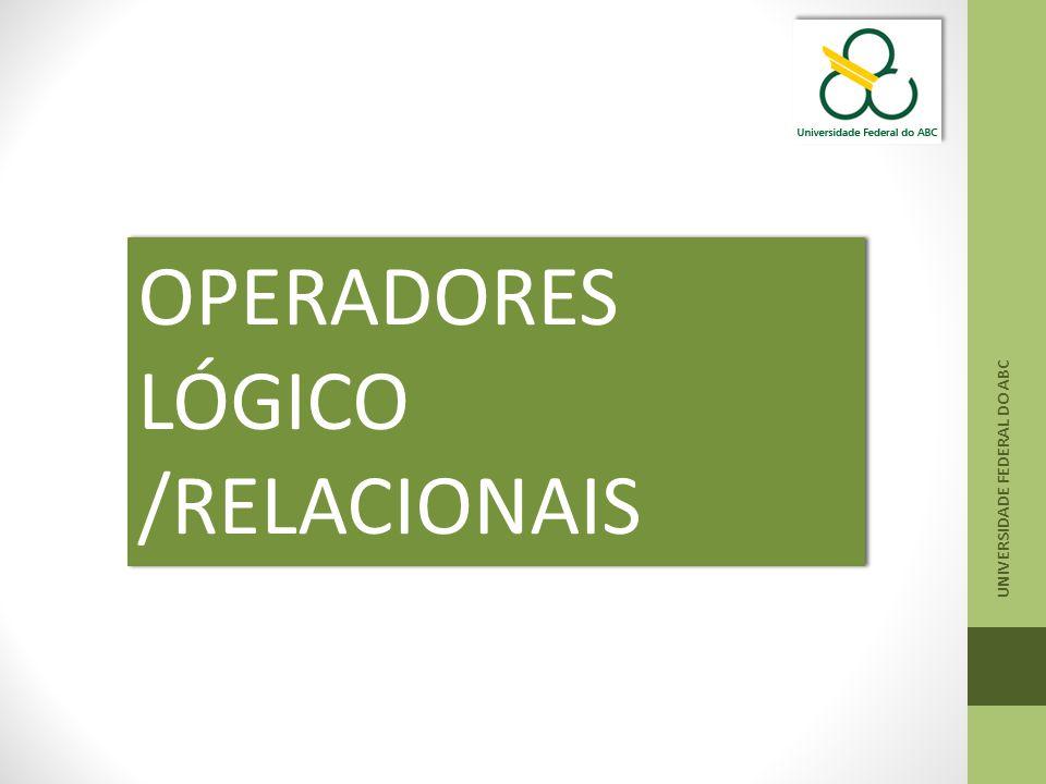 UNIVERSIDADE FEDERAL DO ABC OPERADORES LÓGICO /RELACIONAIS