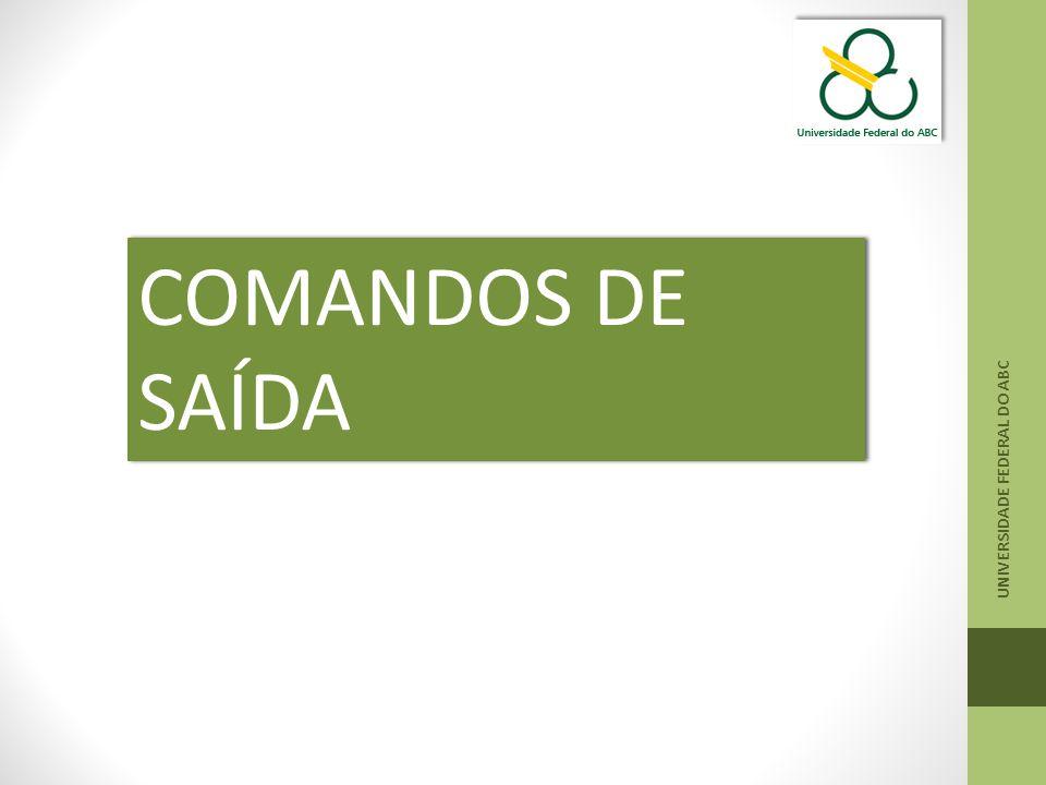UNIVERSIDADE FEDERAL DO ABC COMANDOS DE SAÍDA