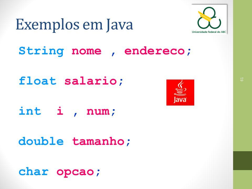 61 Exemplos em Java String nome, endereco; float salario; int i, num; double tamanho; char opcao;