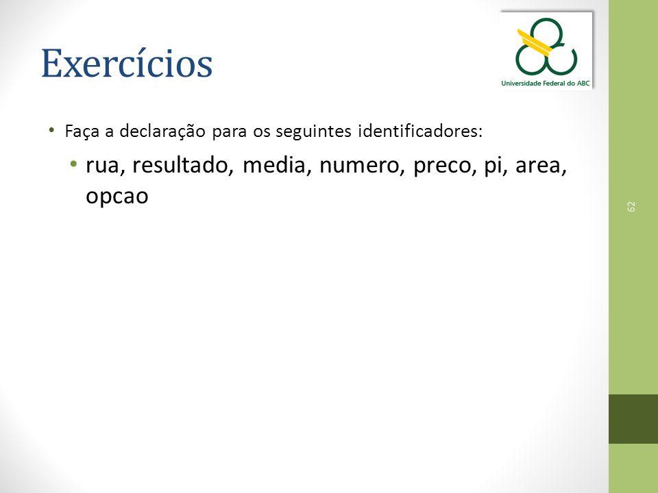 62 Exercícios Faça a declaração para os seguintes identificadores: rua, resultado, media, numero, preco, pi, area, opcao
