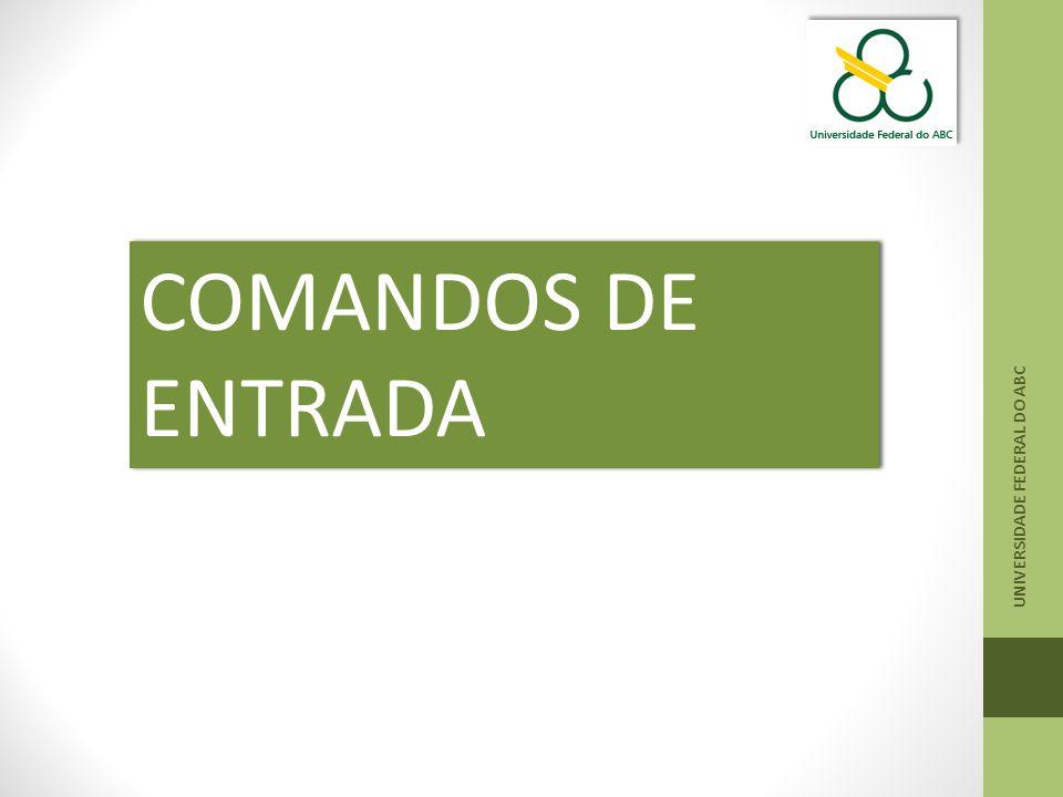 UNIVERSIDADE FEDERAL DO ABC COMANDOS DE ENTRADA