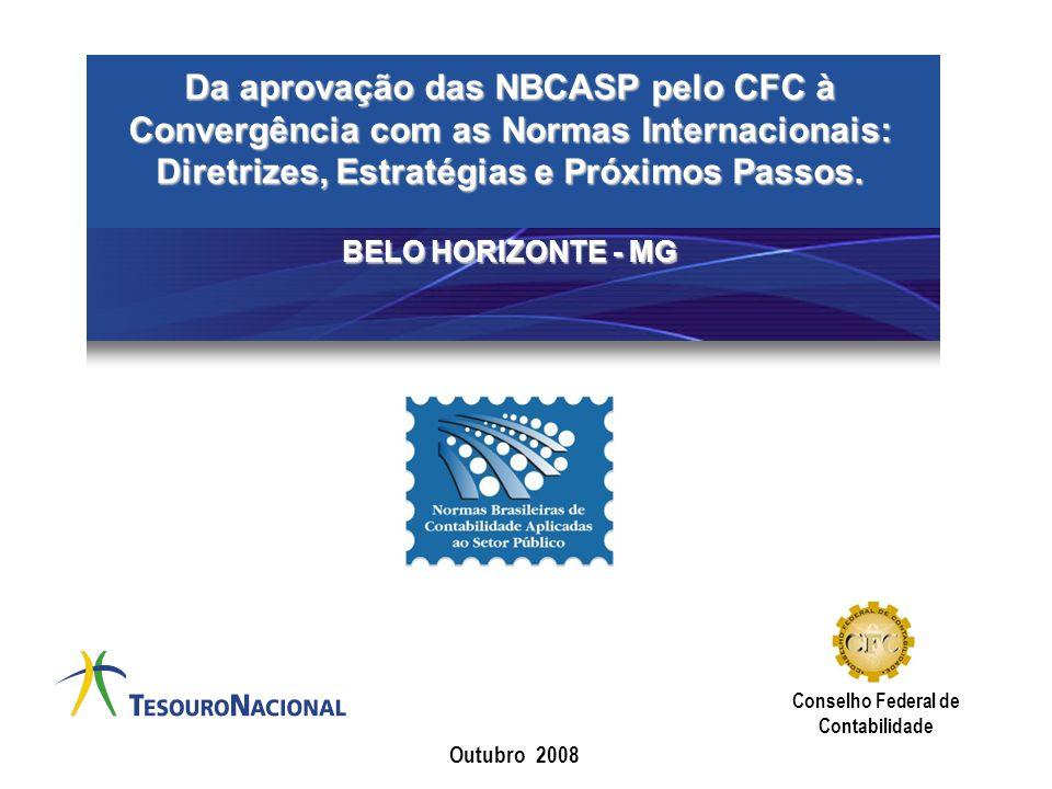 Da aprovação das NBCASP pelo CFC à Convergência com as Normas Internacionais: Diretrizes, Estratégias e Próximos Passos. BELO HORIZONTE - MG Outubro 2