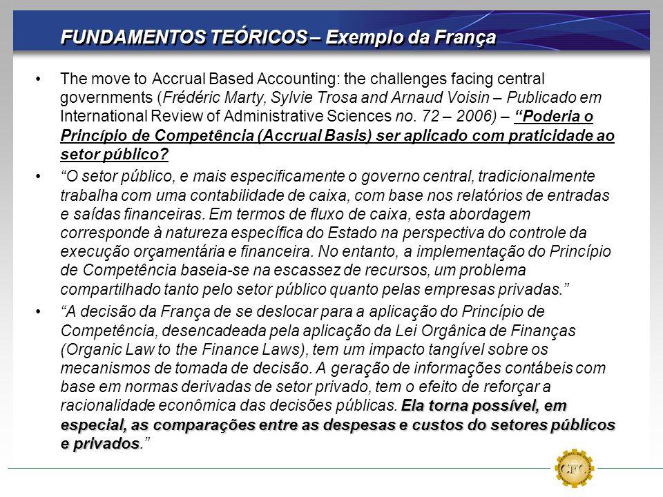 FUNDAMENTOS TEÓRICOS – Exemplo da França The move to Accrual Based Accounting: the challenges facing central governments (Frédéric Marty, Sylvie Trosa