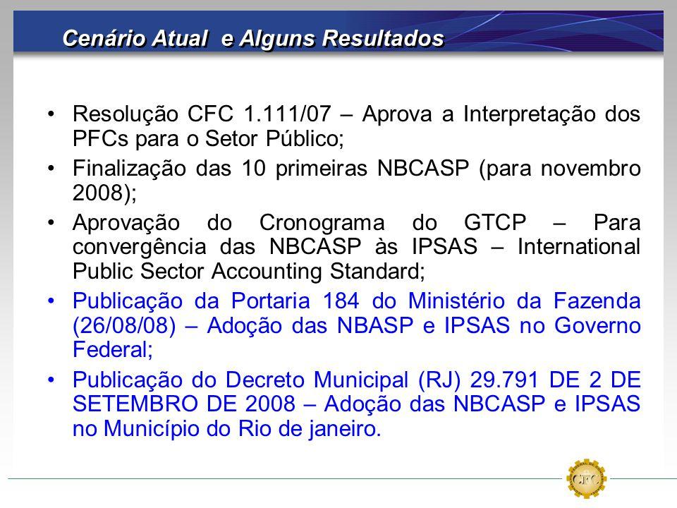 Cenário Atual e Alguns Resultados Resolução CFC 1.111/07 – Aprova a Interpretação dos PFCs para o Setor Público; Finalização das 10 primeiras NBCASP (