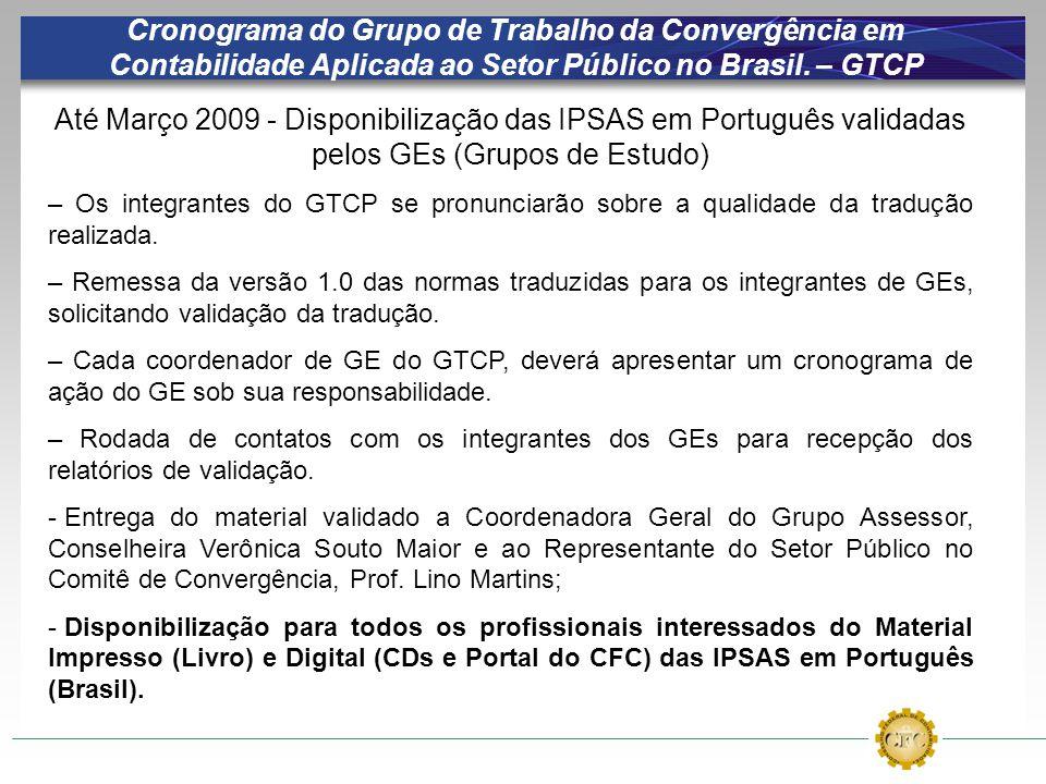 Cronograma do Grupo de Trabalho da Convergência em Contabilidade Aplicada ao Setor Público no Brasil. – GTCP Até Março 2009 - Disponibilização das IPS