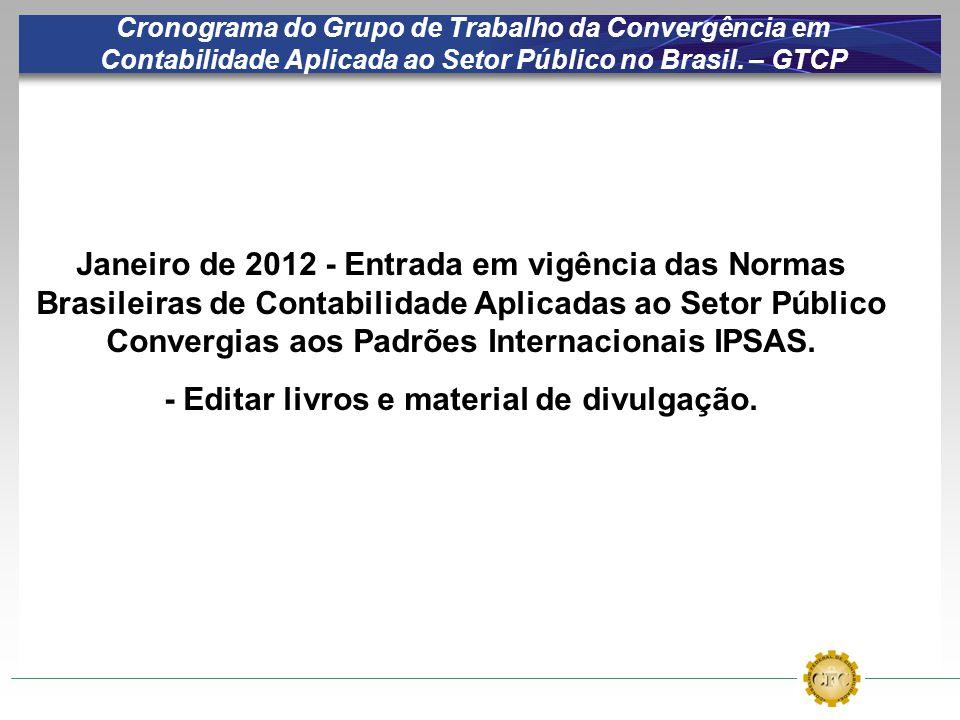 Cronograma do Grupo de Trabalho da Convergência em Contabilidade Aplicada ao Setor Público no Brasil. – GTCP Janeiro de 2012 - Entrada em vigência das