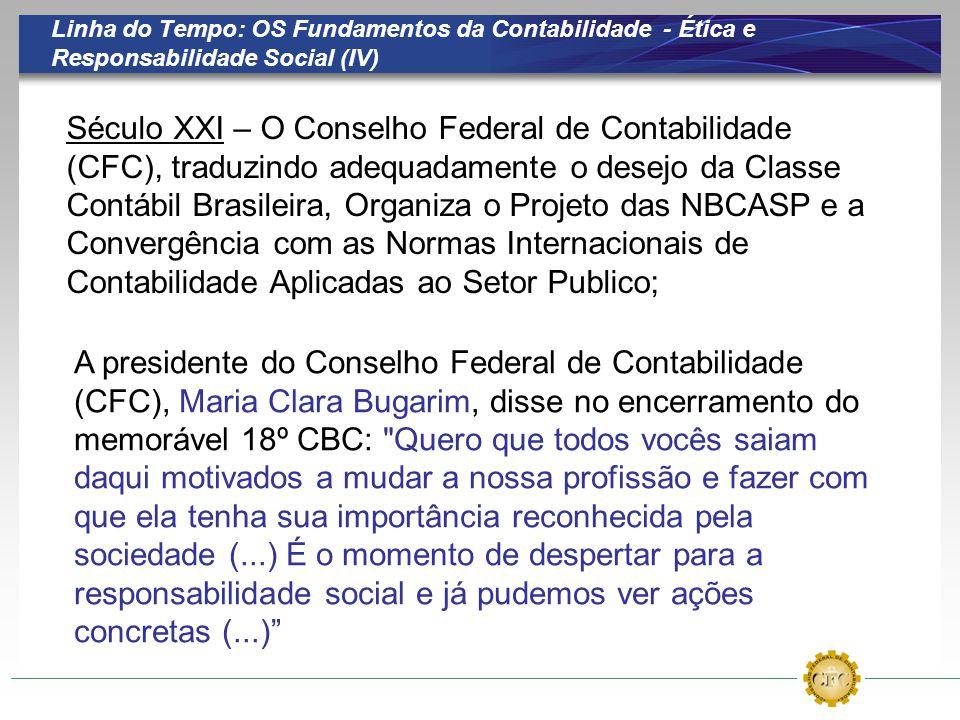 Linha do Tempo: OS Fundamentos da Contabilidade - Ética e Responsabilidade Social (IV) Século XXI – O Conselho Federal de Contabilidade (CFC), traduzi