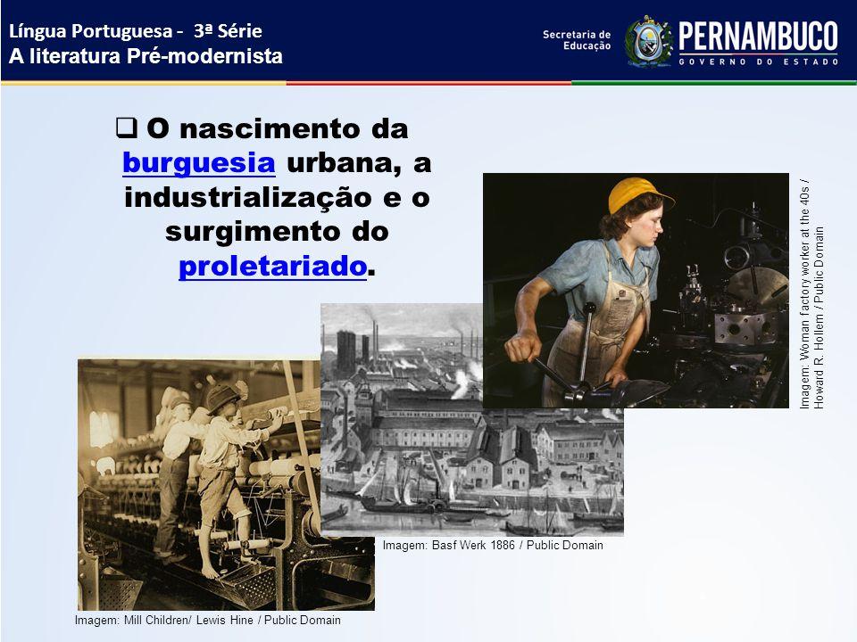  O nascimento da burguesia urbana, a industrialização e o surgimento do proletariado. burguesia proletariado Língua Portuguesa - 3ª Série A literatur