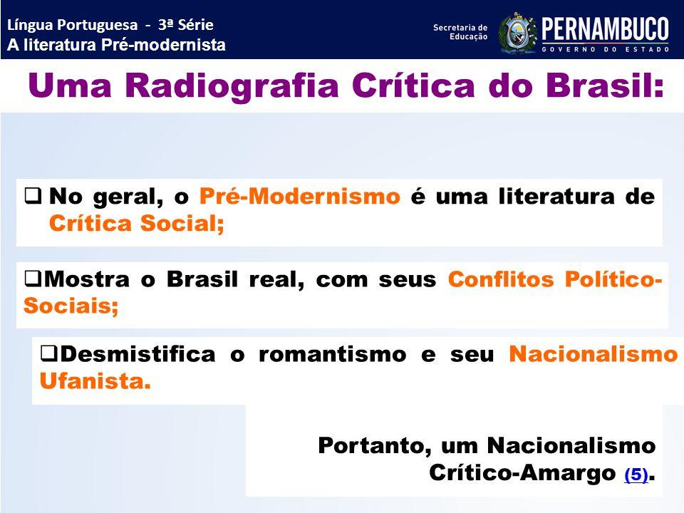 Uma Radiografia Crítica do Brasil:  No geral, o Pré-Modernismo é uma literatura de Crítica Social;  Mostra o Brasil real, com seus Conflitos Polític
