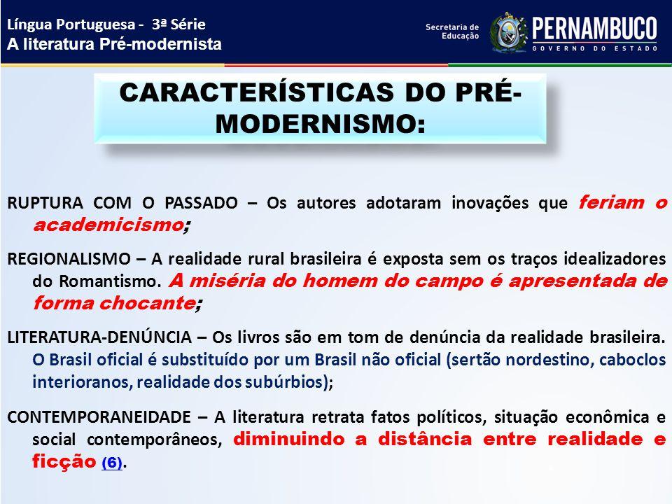 RUPTURA COM O PASSADO – Os autores adotaram inovações que feriam o academicismo; REGIONALISMO – A realidade rural brasileira é exposta sem os traços i