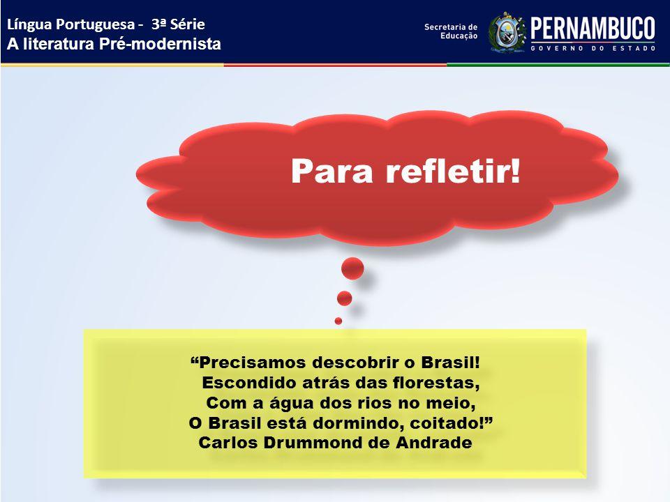 """Para refletir! """"Precisamos descobrir o Brasil! Escondido atrás das florestas, Com a água dos rios no meio, O Brasil está dormindo, coitado!"""" Carlos Dr"""