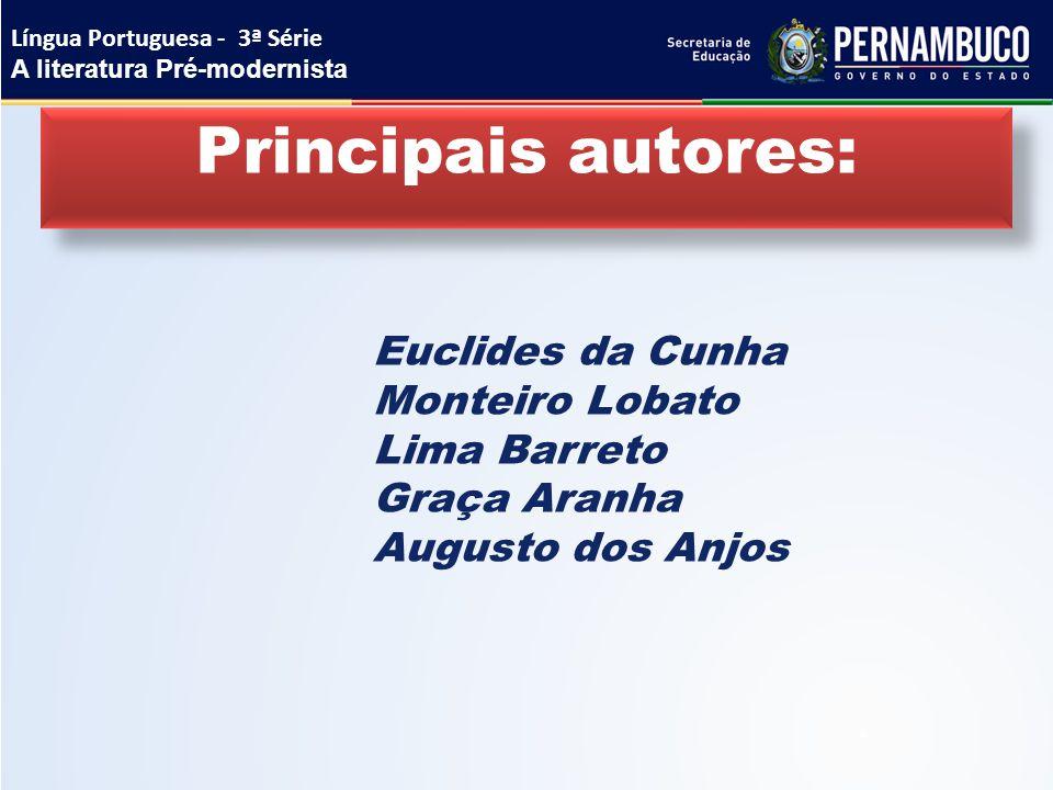 Principais autores: Euclides da Cunha Monteiro Lobato Lima Barreto Graça Aranha Augusto dos Anjos Língua Portuguesa - 3ª Série A literatura Pré-modern