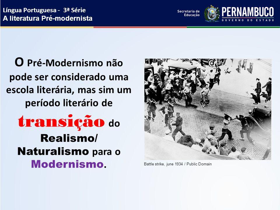 Língua Portuguesa - 3ª Série A literatura Pré-modernista O Pré-Modernismo não pode ser considerado uma escola literária, mas sim um período literário