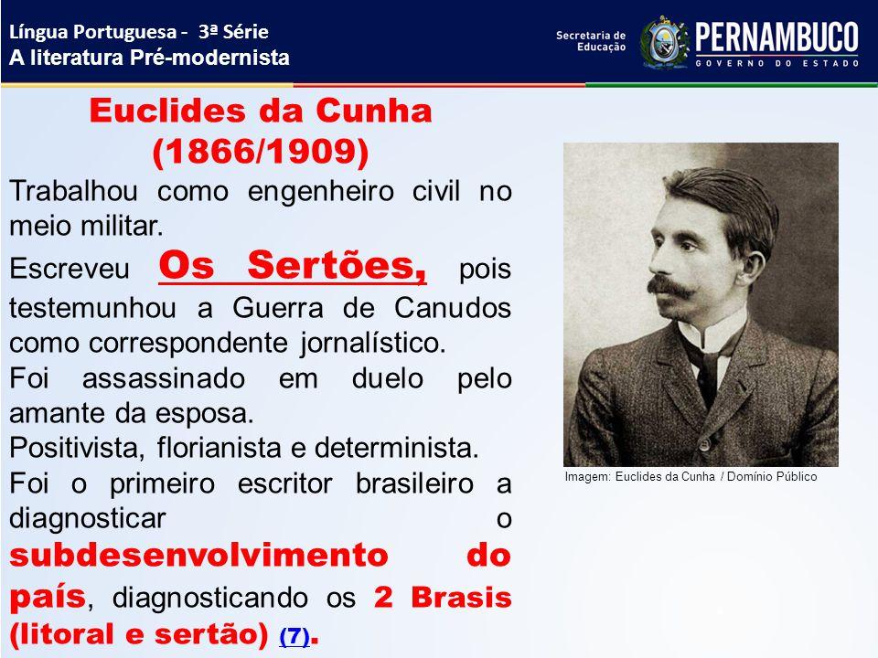 Euclides da Cunha (1866/1909) Trabalhou como engenheiro civil no meio militar. Escreveu Os Sertões, pois testemunhou a Guerra de Canudos como correspo
