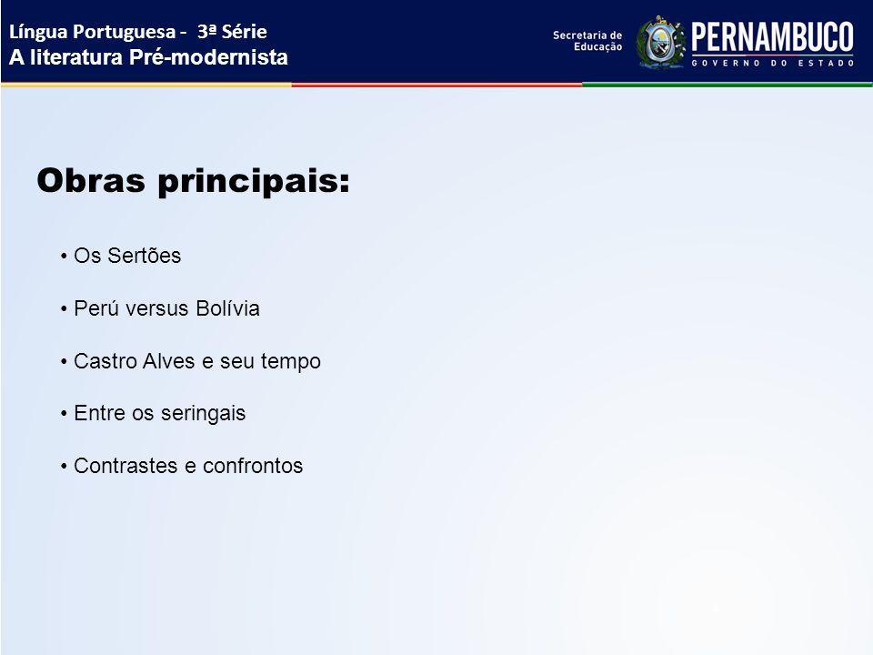 Obras principais: Língua Portuguesa - 3ª Série A literatura Pré-modernista Os Sertões Perú versus Bolívia Castro Alves e seu tempo Entre os seringais