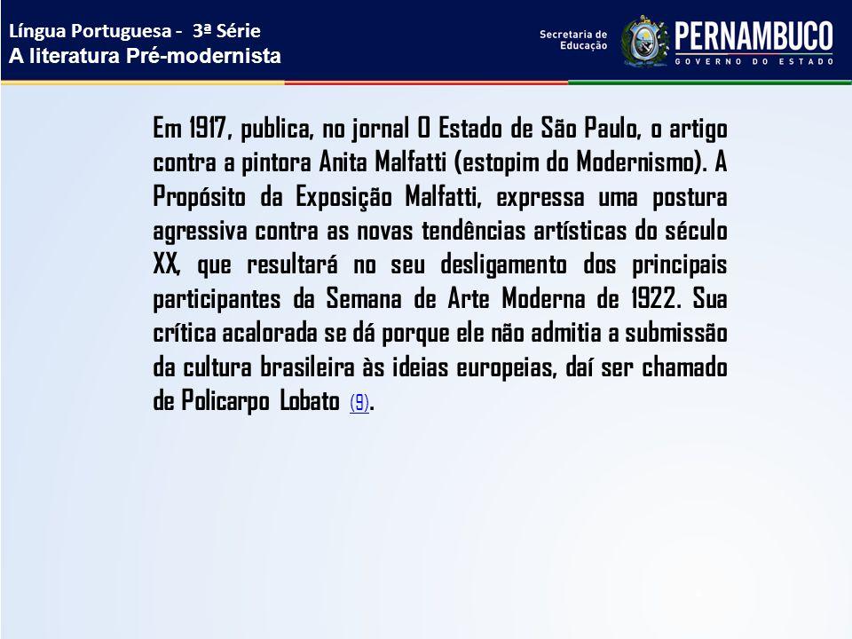 Em 1917, publica, no jornal O Estado de São Paulo, o artigo contra a pintora Anita Malfatti (estopim do Modernismo). A Propósito da Exposição Malfatti