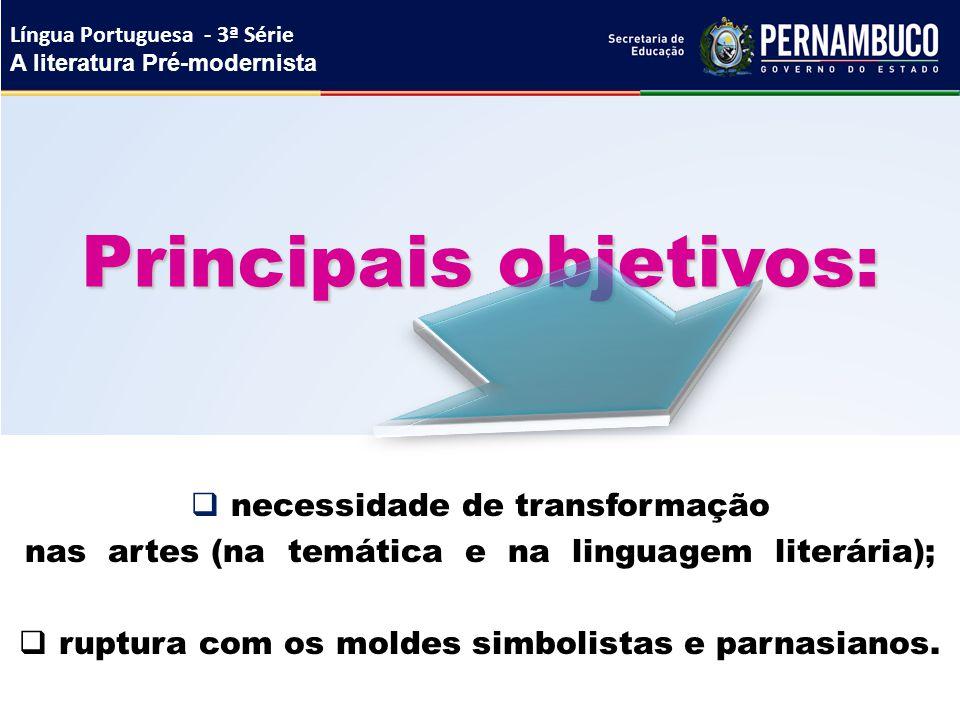 Principais objetivos:  necessidade de transformação nas artes (na temática e na linguagem literária);  ruptura com os moldes simbolistas e parnasian