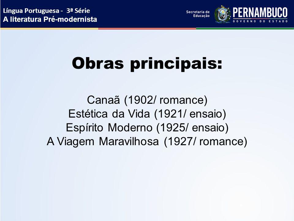 Obras principais: Canaã (1902/ romance) Estética da Vida (1921/ ensaio) Espírito Moderno (1925/ ensaio) A Viagem Maravilhosa (1927/ romance) Língua Po