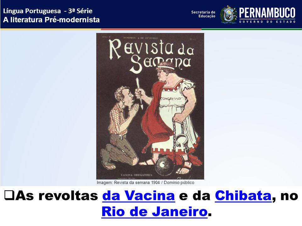  As revoltas da Vacina e da Chibata, no Rio de Janeiro.da VacinaChibata Rio de Janeiro Língua Portuguesa - 3ª Série A literatura Pré-modernista Image