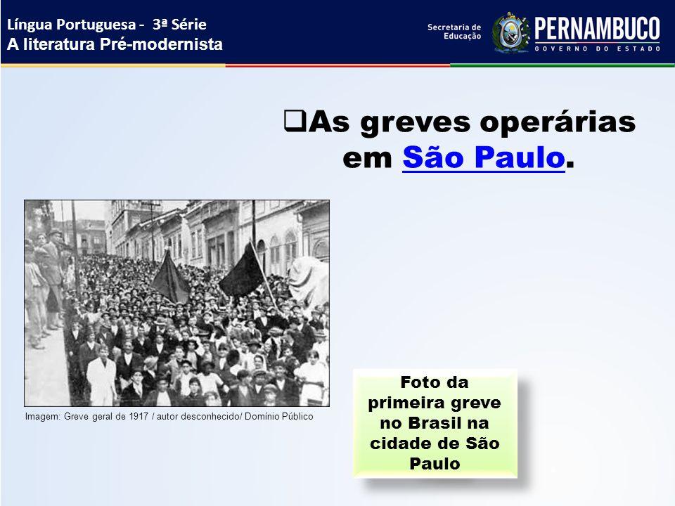  As greves operárias em São Paulo.São Paulo Foto da primeira greve no Brasil na cidade de São Paulo Língua Portuguesa - 3ª Série A literatura Pré-mod