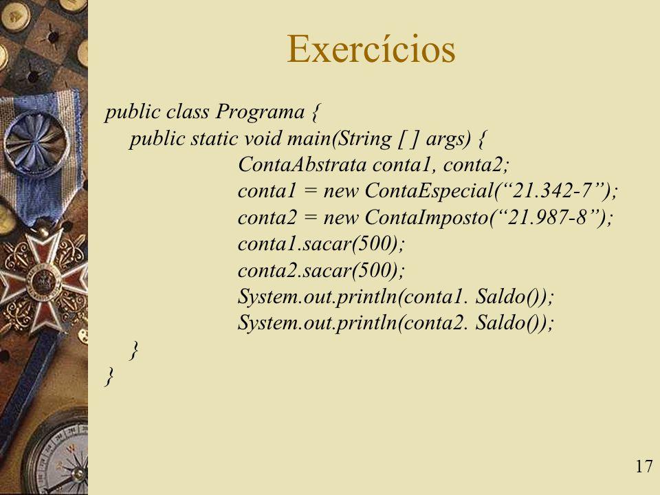 """17 Exercícios public class Programa { public static void main(String [ ] args) { ContaAbstrata conta1, conta2; conta1 = new ContaEspecial(""""21.342-7"""");"""