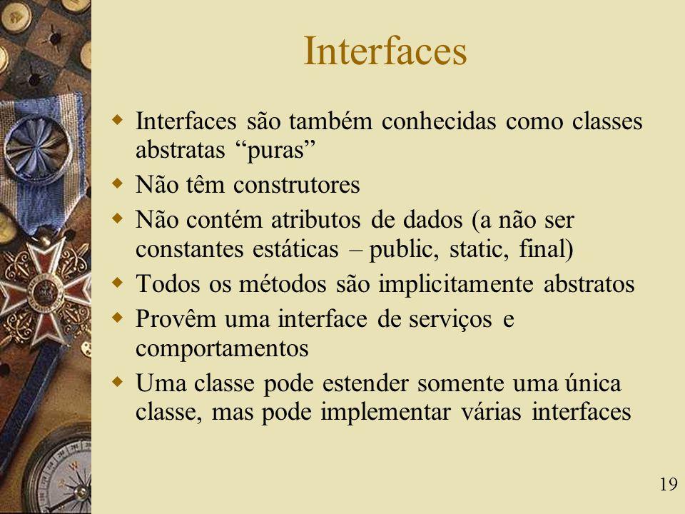 """19 Interfaces  Interfaces são também conhecidas como classes abstratas """"puras""""  Não têm construtores  Não contém atributos de dados (a não ser cons"""