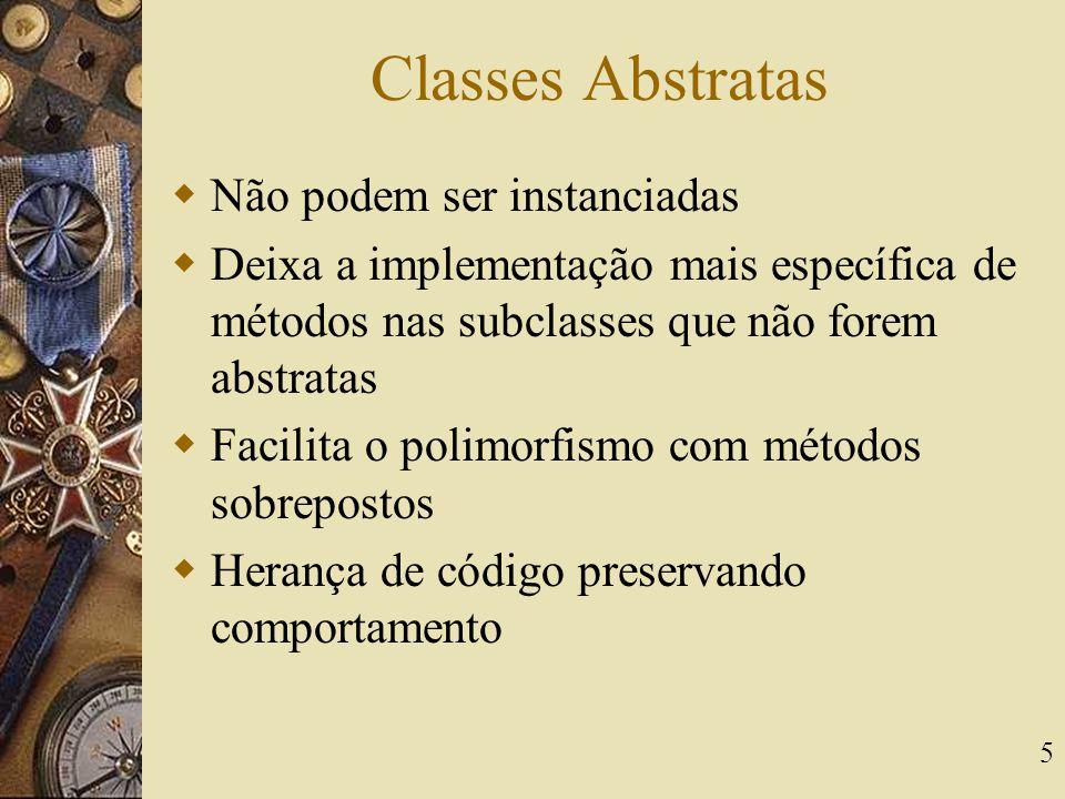 5 Classes Abstratas  Não podem ser instanciadas  Deixa a implementação mais específica de métodos nas subclasses que não forem abstratas  Facilita