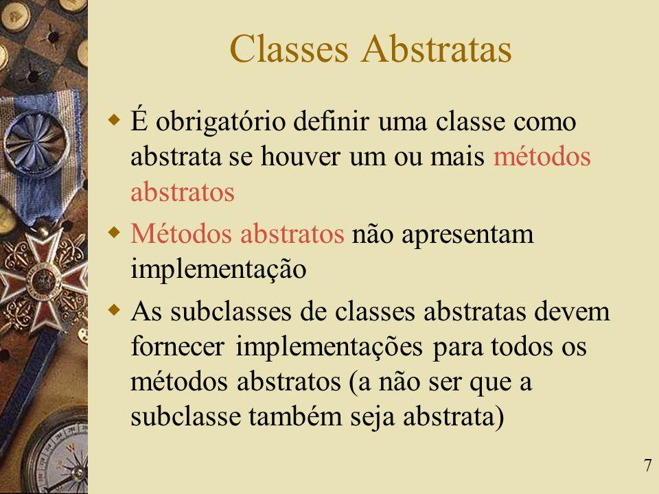 7 Classes Abstratas  É obrigatório definir uma classe como abstrata se houver um ou mais métodos abstratos  Métodos abstratos não apresentam impleme
