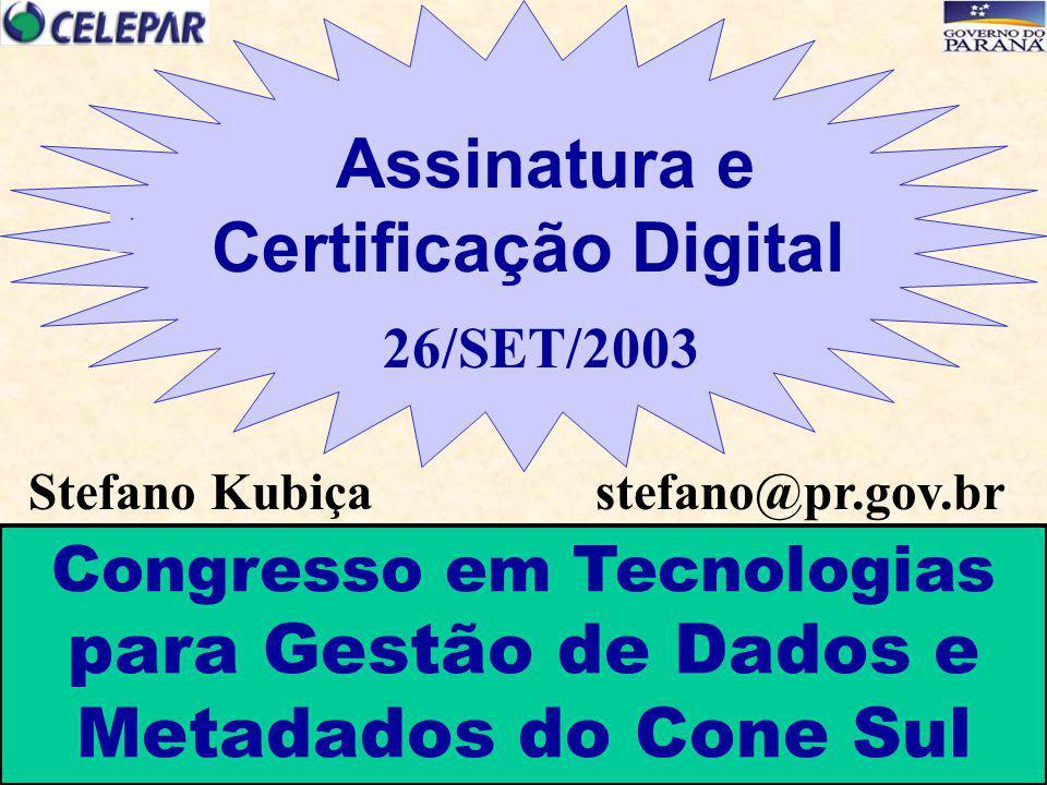 Stefano Kubiça stefano@pr.gov.br Assinatura e Certificação Digital 26/SET/2003 Congresso em Tecnologias para Gestão de Dados e Metadados do Cone Sul