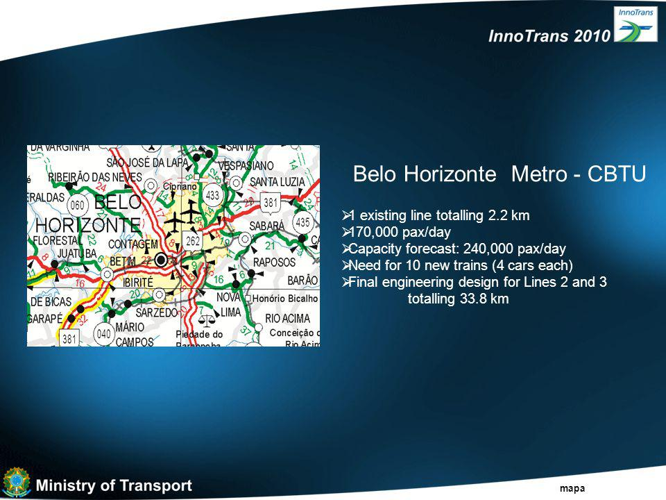 Belo Horizonte Metro - CBTU  1 existing line totalling 2.2 km  170,000 pax/day  Capacity forecast: 240,000 pax/day  Need for 10 new trains (4 cars each)  Final engineering design for Lines 2 and 3 totalling 33.8 km mapa