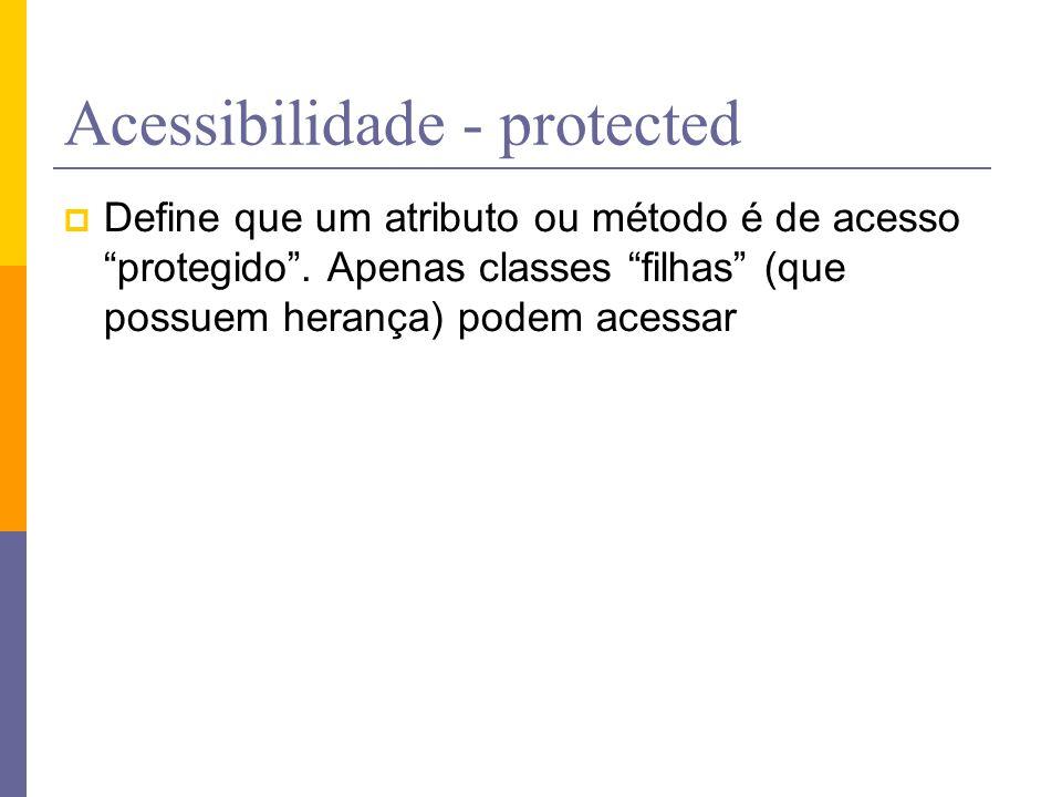 """Acessibilidade - protected  Define que um atributo ou método é de acesso """"protegido"""". Apenas classes """"filhas"""" (que possuem herança) podem acessar"""